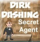 Dirk Dashing: Secret Agent
